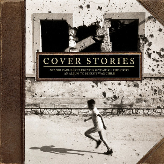 Cover Stories: Brandi Carlile Celebrates 10 Years of The Story – An Album to Benefit War Child
