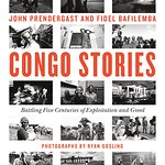 "New book ""Congo Stories"" by Fidel Bafilemba, John Prendergast, Photos by Ryan Gosling"
