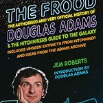 Book Review - The Frood: The Authorised And Very Official History Of Douglas Adams